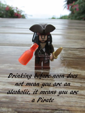 """Drinking before noon does not mean you are an alcoholic, it means you are a Pirate"""